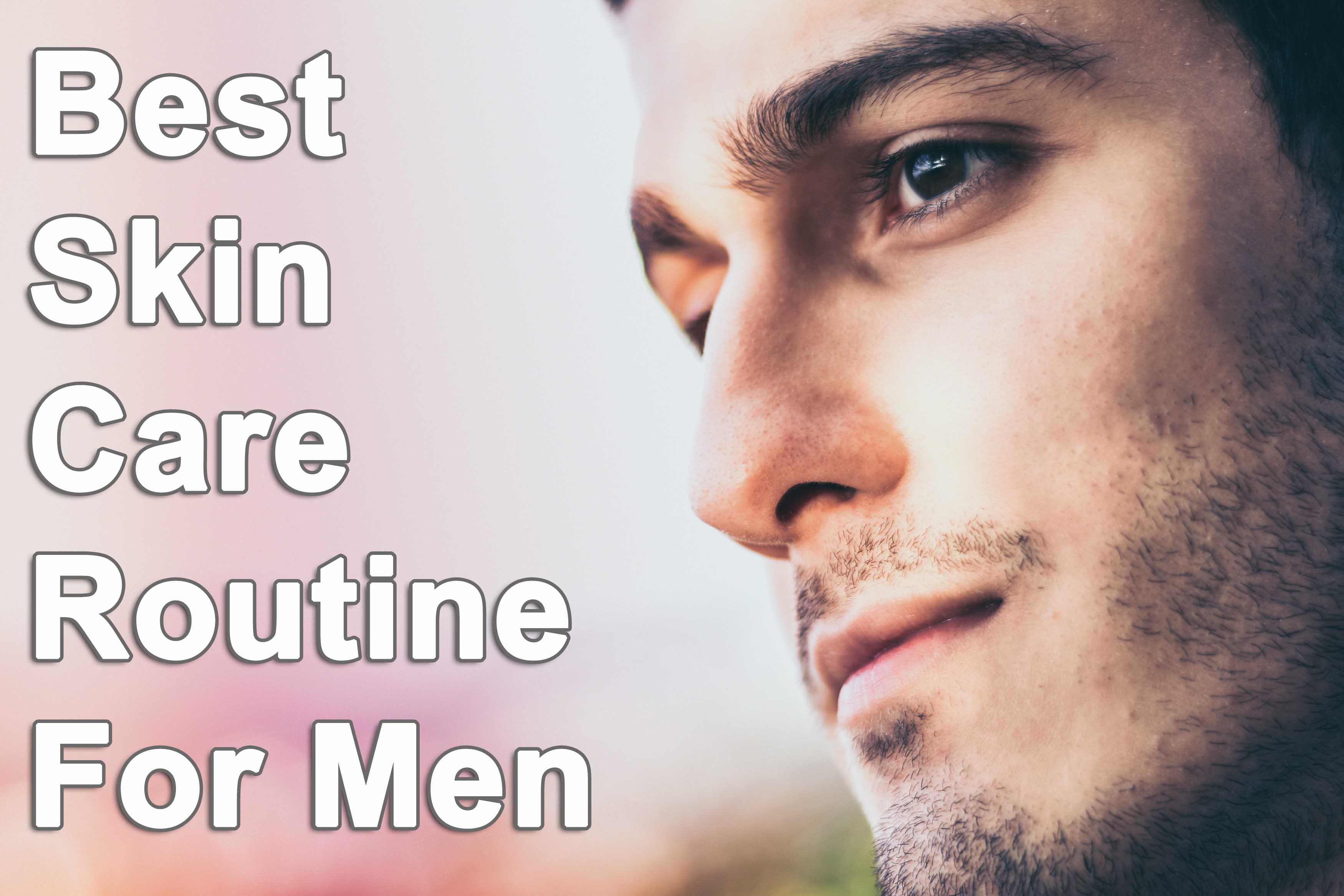 5 Best Men's Skincare Routine 2019